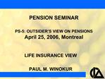 PENSION SEMINAR  PS-5: OUTSIDER S VIEW ON PENSIONS April 25, 2006, Montreal