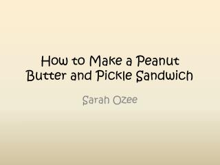 How to Make a Peanut Butter and Pickle Sandwich