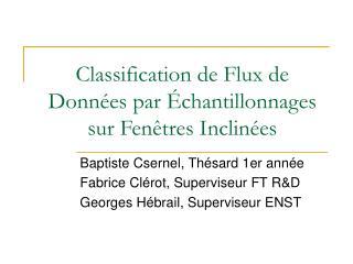 Classification de Flux de Donn�es par �chantillonnages sur Fen�tres Inclin�es