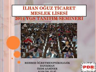 İLHAN OĞUZ TİCARET MESLEK LİSESİ 2014 YGS TANITIM SEMİNERİ