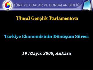 Ulusal Gençlik Parlamentosu Türkiye Ekonomisinin DönüşümSüreci 19 Mayıs 2009, Ankara