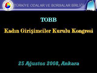 TOBB Kadın Girişimciler Kurulu Kongresi 25 Ağustos 2008, Ankara