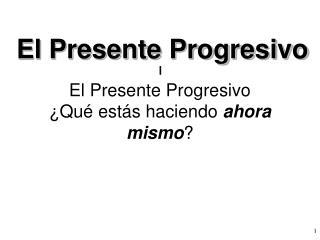 1 El Presente Progresivo  Qu  est s haciendo ahora mismo