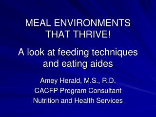 MEAL ENVIRONMENTS  THAT THRIVE! A look at feeding techniques and eating aides