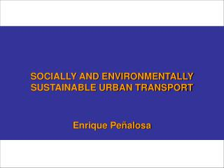 SOCIALLY AND ENVIRONMENTALLY SUSTAINABLE URBAN TRANSPORT