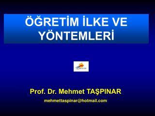 Prof. Dr. Mehmet TAŞPINAR mehmettaspinar@hotmail