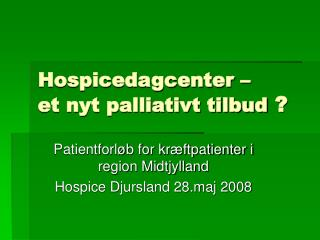Hospicedagcenter – et nyt palliativt tilbud  ?