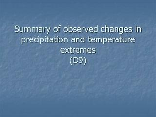 Summary of observed changes in precipitation and temperature extremes  (D9)