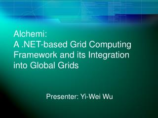 Alchemi:  A .NET-based Grid Computing Framework and its Integration into Global Grids