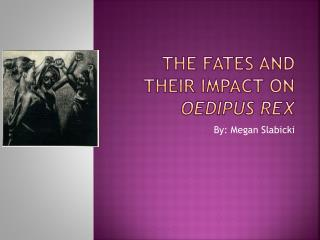 The fates and their impact on  OEDIPUS REX