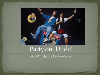 Party on, Dude!
