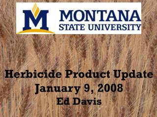 Herbicide Product Update  January 9, 2008 Ed Davis
