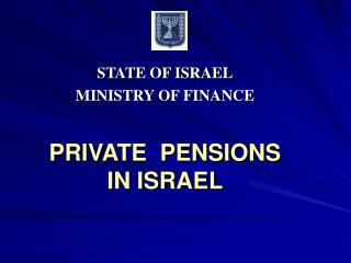 STATE OF ISRAEL MINISTRY OF FINANCE PRIVATE  PENSIONS IN ISRAEL