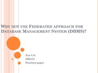 Why not use Federated approach for Database Management System (DBMS)?