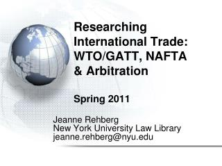 Researching International Trade:  WTO/GATT, NAFTA & Arbitration Spring 2011