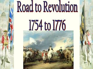 Road to Revolution 1754 to 1776