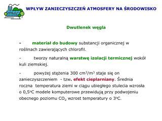 -     materiał do budowy substancji organicznej w ro ś linach  z awieraj ą cych chlorofil.