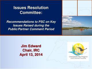 Jim Edward Chair, IRC April 13, 2014