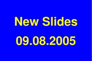 New Slides 09.08.2005