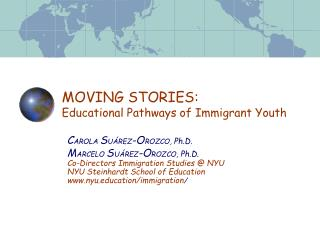 MOVING STORIES:  Educational Pathways of Immigrant Youth