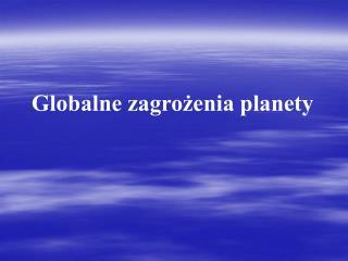 Globalne zagrożenia planety
