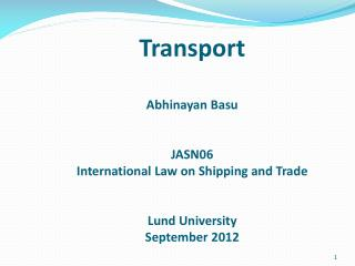 Transport Abhinayan Basu JASN06  International Law on Shipping and Trade Lund University