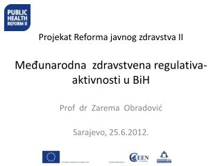 Projekat Reforma javnog zdravstva II Me?unarodna  zdravstvena regulativa- aktivnosti u BiH