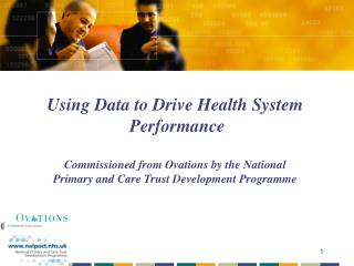 Using Data to Drive Health System  Performance  Commissioned from Ovations by the National  Primary and Care Trust Devel