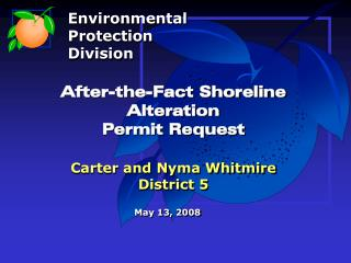 After-the-Fact Shoreline Alteration  Permit Request Carter and Nyma Whitmire District 5