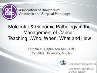 Molecular & Genomic Pathology in the Management of Cancer:  Teaching...Who, When, What and How