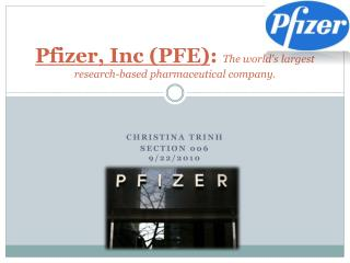 Pfizer, Inc (PFE) :  The world's largest research-based pharmaceutical company.