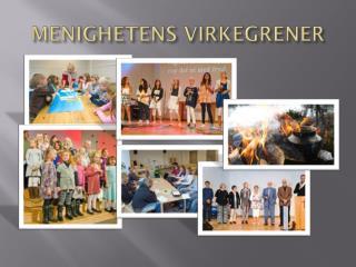 MENIGHETENS VIRKEGRENER