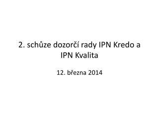 2 .  schůze  dozorčí rady IPN  Kredo  a IPN Kvalita