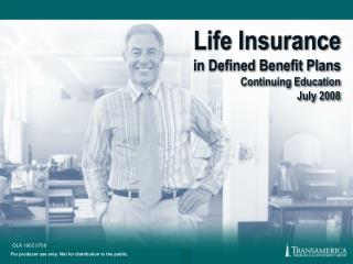 Life Insurance  in Defined Benefit Plans Continuing Education July 2008
