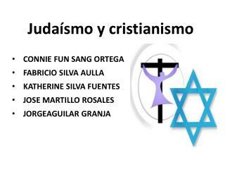 Judaísmo y cristianismo CONNIE FUN SANG ORTEGA FABRICIO SILVA AULLA KATHERINE SILVA FUENTES
