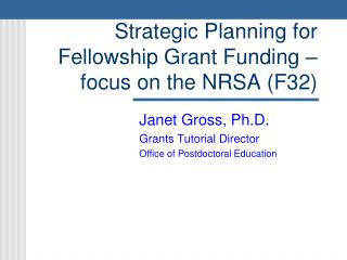 Strategic Planning for Fellowship Grant Funding   focus on the NRSA F32
