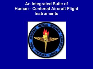 An Integrated Suite of Human - Centered Aircraft Flight Instruments