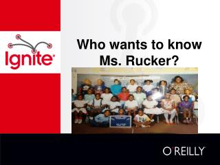 Who wants to know Ms. Rucker?