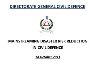 MAINSTREAMING DISASTER RISK REDUCTION  IN CIVIL DEFENCE 14 October 2011
