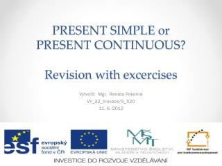 PRESENT SIMPLE  or PRESENT CONTINUOUS? Revision with excercises