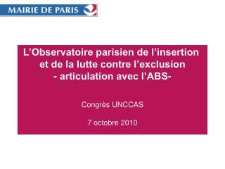 L Observatoire parisien de l insertion  et de la lutte contre l exclusion - articulation avec l ABS-   Congr s UNCCAS  7