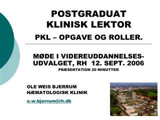 POSTGRADUAT  KLINISK LEKTOR PKL – OPGAVE OG ROLLER.