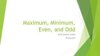 Maximum, Minimum, Even, and Odd