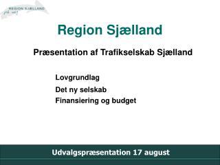 Præsentation af Trafikselskab Sjælland Lovgrundlag Det ny selskab Finansiering og budget