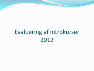 Evaluering af introkurser  2012