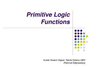 Primitive Logic Functions
