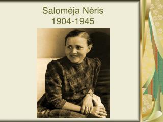 Salom ėja Nėris 1904-1945