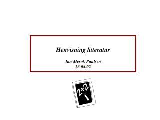 Henvisning litteratur Jan Merok Paulsen 26.04.02