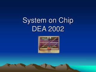 System on Chip DEA 2002