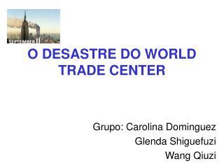 O DESASTRE DO WORLD TRADE CENTER